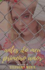 Antes do meu primeiro Amor  by StephanyMunik