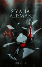 SİYAHA ALIŞMAK by Bum_emel