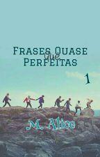 Frases Quase Que Perfeitas (1°) by MaryAllycy