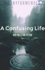 The love of my life// Max mills fanfic  by Elanorsartorius