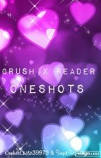 Crush X Reader Oneshots  by TheXreaderFiles
