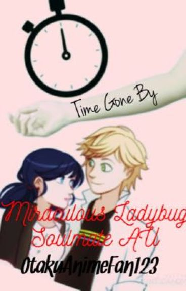 Time Gone By (Miraculous Ladybug Soulmate AU)