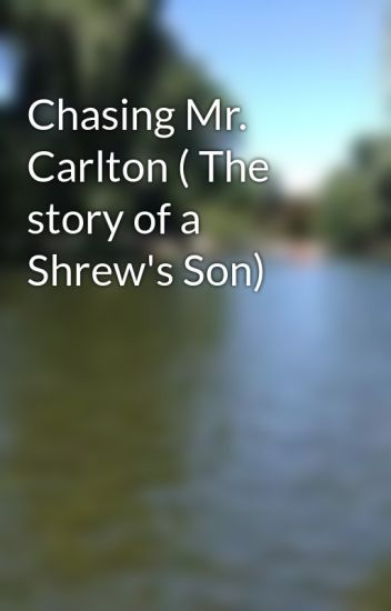 Chasing Mr. Carlton ( The story of a Shrew's Son)