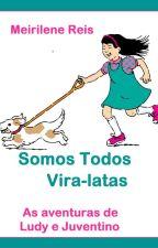 Somos Todos Vira-latas - As aventuras de Ludy e Juventino. by MeirileneReis