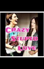 CRAZY, STUPID, LOVE by i_freaking_love_R5