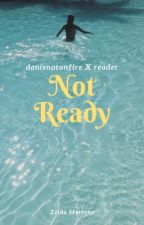 Not Ready (danisnotonfire X reader) by ZeldaMertens