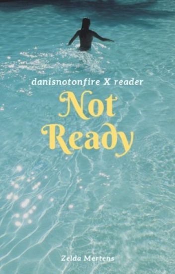 Not Ready (danisnotonfire X reader)