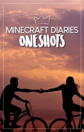 ✿ Minecraft Diaries OneShots by PhoenixForces