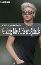 'Giving Me A Heart Attack (Niall Horan FanFic) by my9idiots