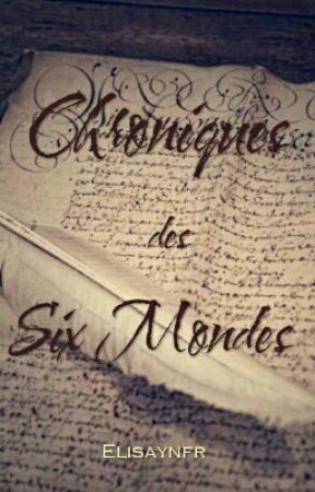 Chroniques des Six Mondes by Elisaynfr