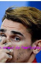 Un amour de footballeur! by a_griezmann_7