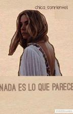 Nada es lo que parece✨ by chica_sonriente1