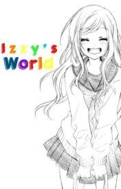 Izzy's World by AwkwardlyIzzy