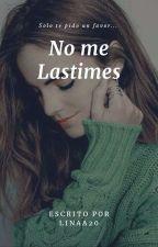 No Me Lastimes #Watty2017 #EWA by Linaa20