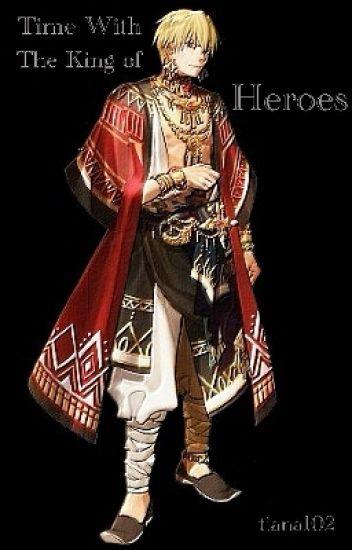 time with the king of heroes tiana102 wattpad