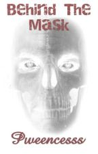 Behind The Mask by Pweencesss