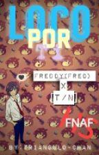 Loco Por Ti~ | Freddy(Fred) × [T/N] | [FNAFHS] by -ImBlack-