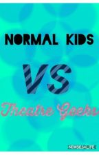 Normal kids VS. Theatre geeks by Newsies4Life