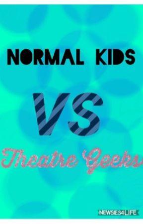 Normal kids VS. Theatre geeks by Newsies4Life