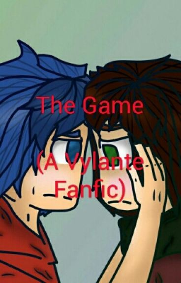 The Game (A Vylante Fanfic)