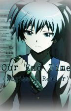 Our End Time (Nagisa Shiota x Reader) by KawaiiKiddo