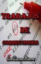 Trabajos de correcciones by Lascuatrojinetes