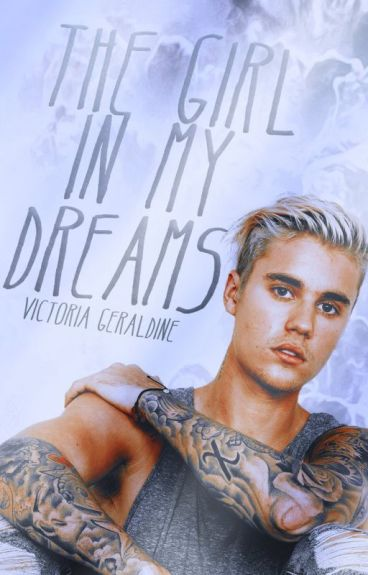 The Girl in my dreams. || Justin Bieber.