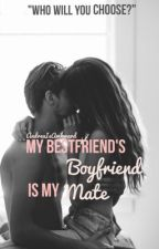 My Bestfriends Boyfriend is my Mate. by IDoNotKnowXX