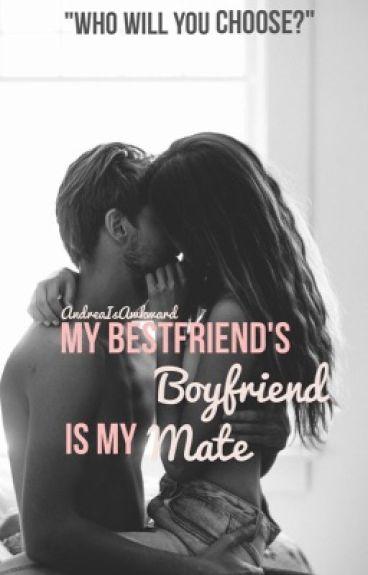 My Bestfriends Boyfriend is my Mate.