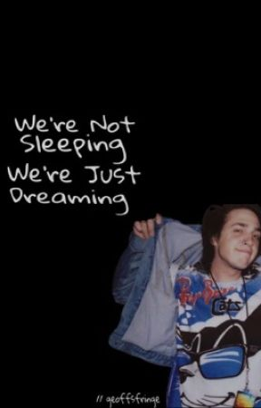 We're Not Sleeping, We're Just Dreaming {Geoff Wigington/Waterparks} by geoffsfringe