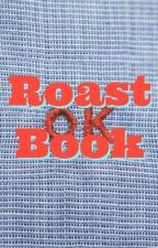 Roast Book by weed4classicrock