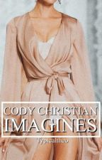 Cody Christian Imagines by niyawrites12