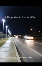 Falling, Alone, and a Mess by DontMakeMeSadCarmen