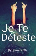 »››→ Je Te Déteste ←‹‹«  by AxelleHtb