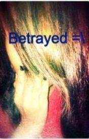 Betrayed =\ by That_Dork_IsMine