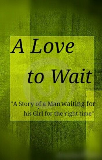A Love To Wait (Completed!!!)