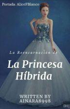 La Reencarnación de la Princesa Híbrida. by Ainara8998