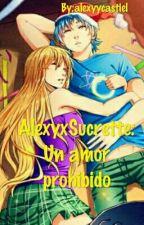 Alexy X Sucrette :un Amor Prohibido.  by alexyycastiel