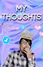 My Thoughts  by PtxLameWriter