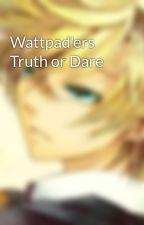 Wattpad'ers Truth or Dare by Da_Bajan_Bacca_Mage
