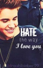 Hate The Way I Love You (A Justin Bieber Story) by KidrauhlBieber99