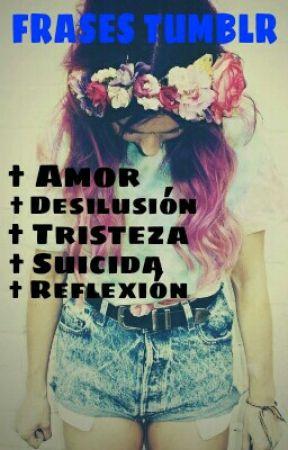 Frases Tumblr Amor Desilusion Tristeza Suicida Y Reflexion