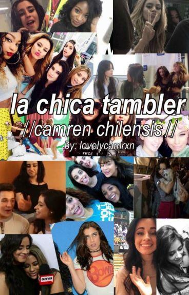 la chica tambler; camren《chilensis》