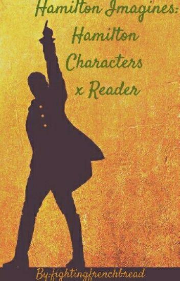Hamilton Imagines: Hamilton Characters X Reader