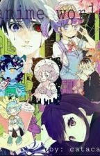 Anime World  by CataCatXD