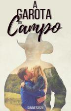 A Garota do Campo (EM REVISÃO) by Summer3624