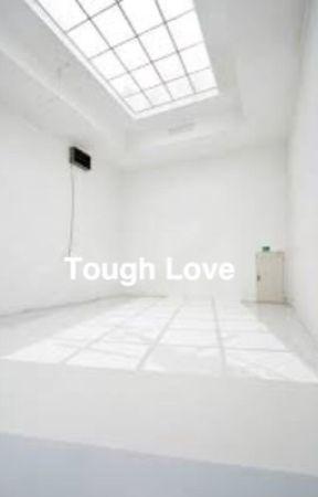 Tough Love by LolDolanXO
