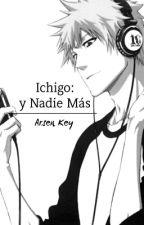 Ichigo y nadie más. •GrimmIchi. by ArsenKey