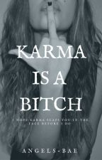 Karma is a bitch by angels-bae