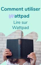 Comment utiliser Wattpad ? - Lire sur Wattpad by AmbassadeursFR